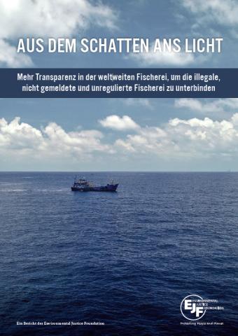 Aus dem Schatten ans Licht: Mehr Transparenz in der weltweiten Fischerei, um die illegale, nicht gemeldete und unregulierte Fischerei zu unterbinden