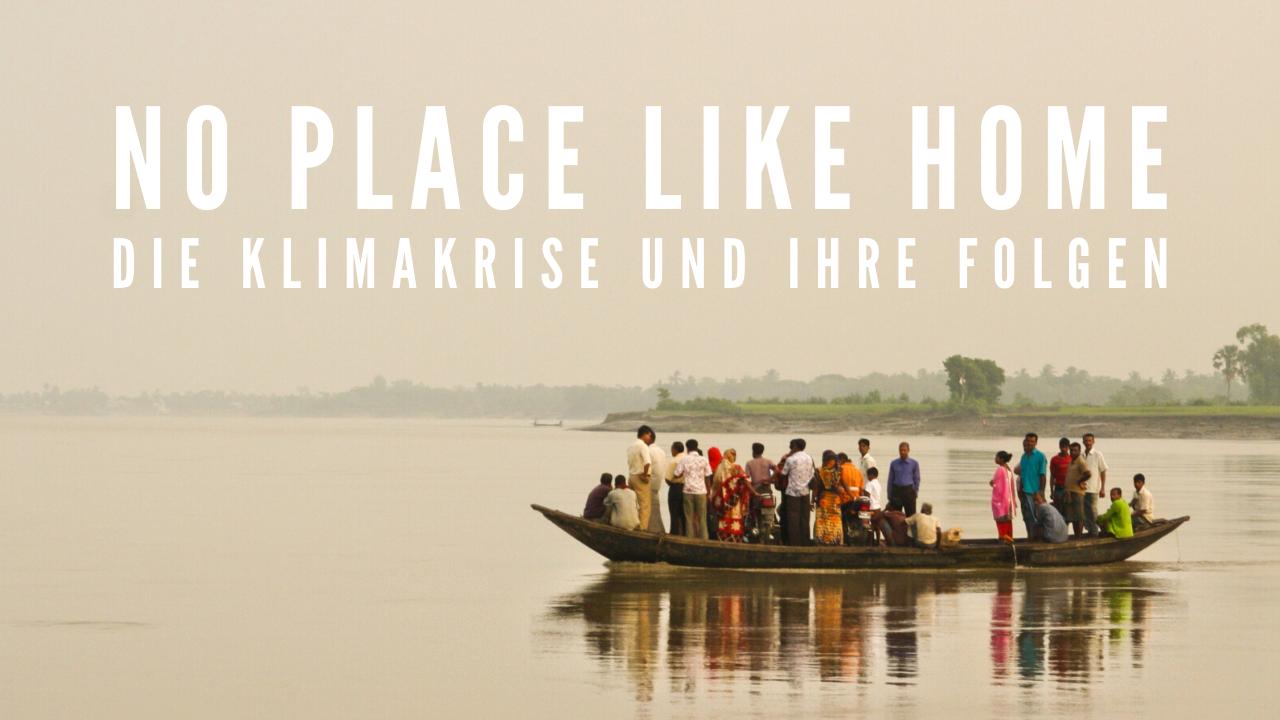 No Place Like Home: Die Klimakrise und ihre Folgen