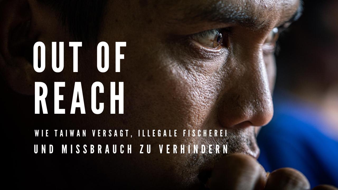 Out Of Reach: Wie Taiwan versagt, illegale Fischerei und Missbrauch zu verhindern