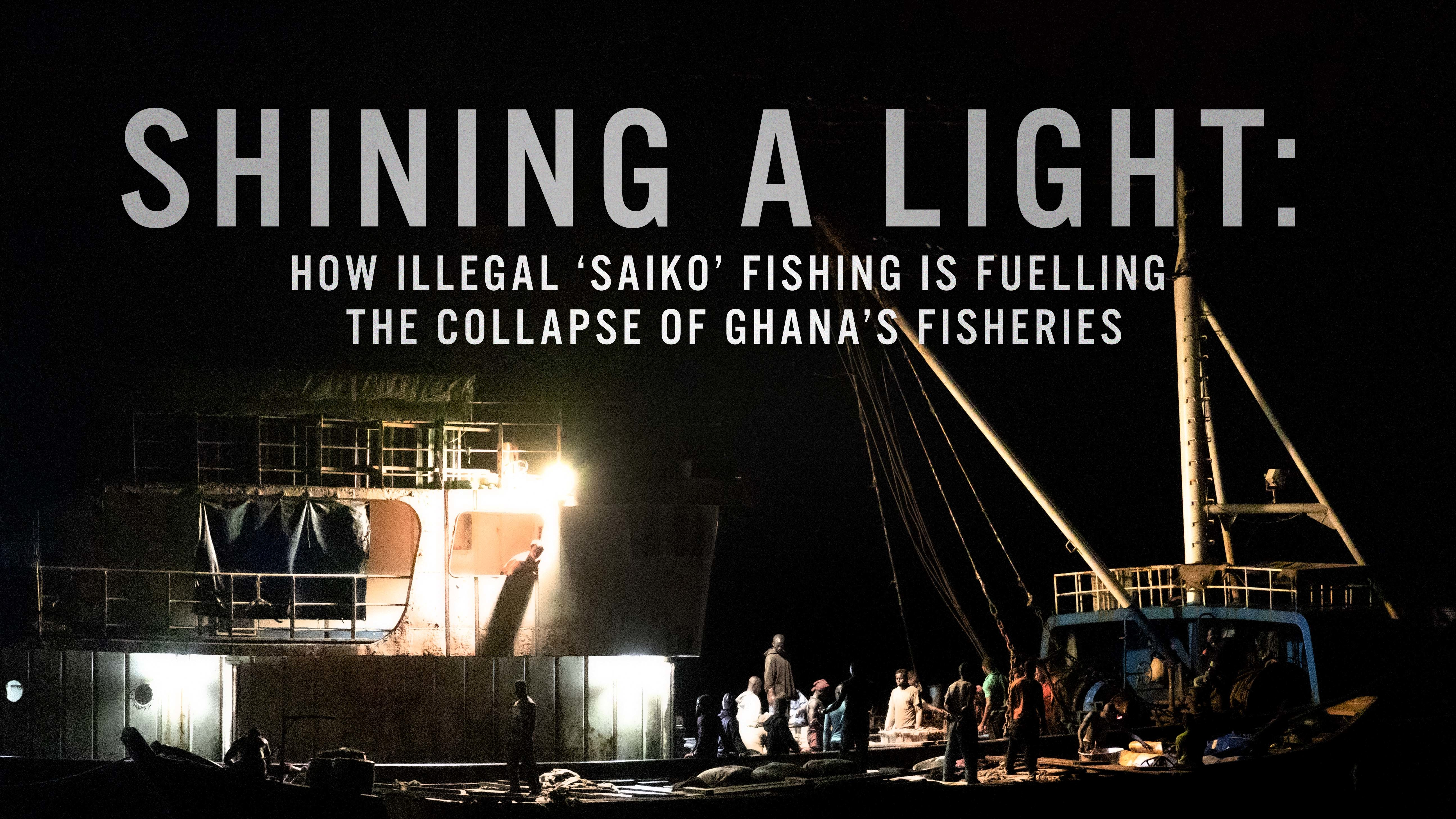 Shining a Light: How Illegal 'Saiko' Fishing is Fuelling the Collapse of Ghana's Fisheries
