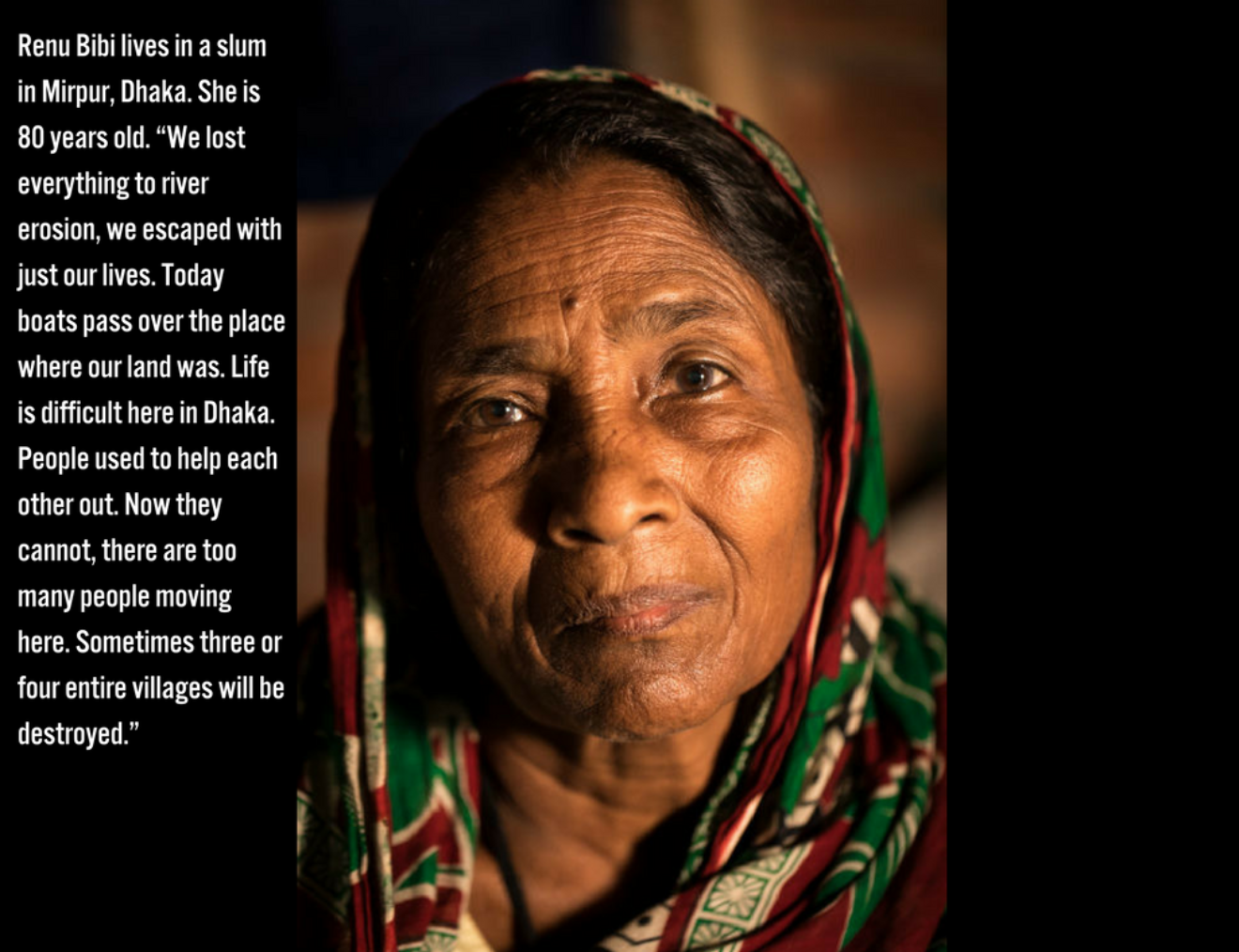 "Renu Bibi Lives In A Slum In Mirpur Dhaka  She Is 80 Years Old "" We Lost Everything To River Erosion We Escaped With Just Our Lives  Today Boats Pass Over The Place Where Our Land Was  Life Is Difficult Here In Dha"