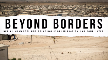 BEYOND BORDERS: Der Klimawandel und seine Rolle bei Migration und Konflikten