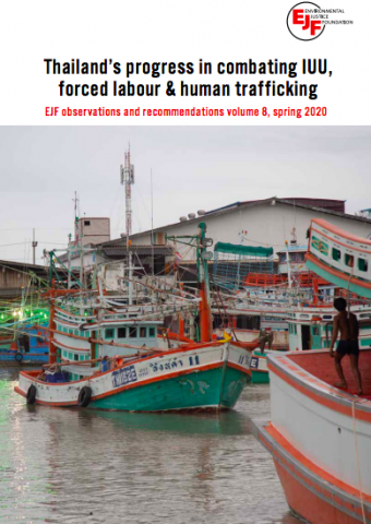 Thailand's progress in combating IUU, forced labour & human trafficking: EJF observations and recommendations volume 8, spring 2020